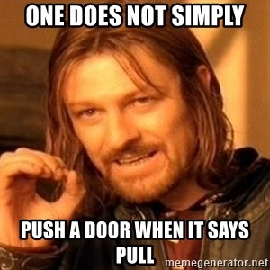 One Does Not Simply - one does not simply push a door when it says pull
