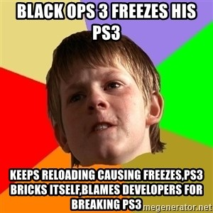 Angry School Boy - black ops 3 freezes his ps3 Keeps reloading causing freezes,ps3 bricks itself,blames developers for breaking ps3