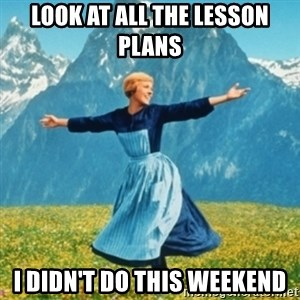 Sound Of Music Lady - Look at all the lesson plans I didn't do this weekend