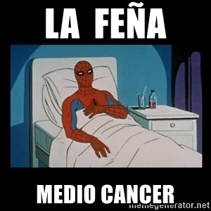 it gave me cancer - la  feña  medio cancer
