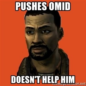 Lee Everett - pushes omid doesn't help him