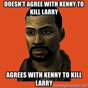 Lee Everett - doesn't agree with kenny to kill larry agrees with kenny to kill larry