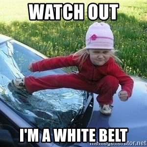 Angry Karate Girl - WATCH OUT  I'M A WHITE BELT