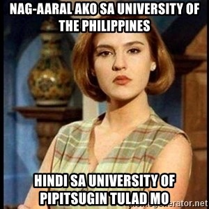 Angelica Santibañez - nag-aaral ako sa university of the philippines hindi sa university of pipitsugin tulad mo