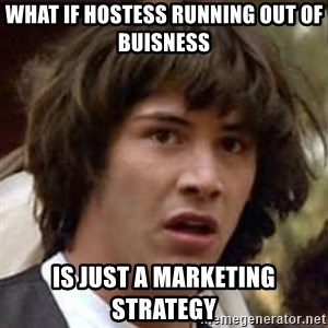 Conspiracy Keanu - WHAT IF HOSTESS RUNNING OUT OF BUISNESS IS JUST A MARKETING STRATEGY