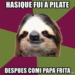 Just-Lazy-Sloth - HASIQUE FUI A PILATE despues comi papa frita