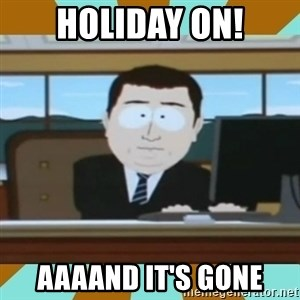 And it's gone - Holiday on! aaaand it's gone