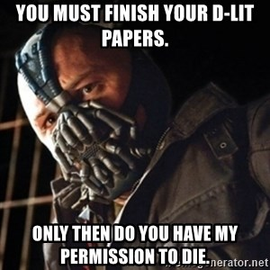 Only then you have my permission to die - You must finish your D-Lit papers. Only then do you have my permission to die.