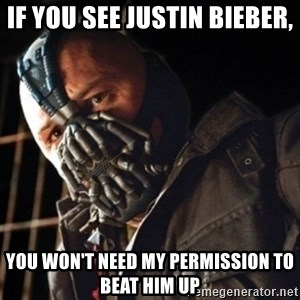 Only then you have my permission to die - if you see justin bieber, you won't need my permission to beat him up