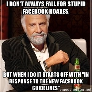 """The Most Interesting Man In The World - I don't always fall for stupid facebook hoaxes, but when I do it starts off with """"In response to the new Facebook guidelines"""""""