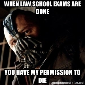 Bane Permission to Die - When law school exams are done You have my permission to die