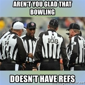 NFL Ref Meeting - aren't you glad that bowling doesn't have refs