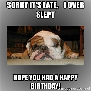English Bulldog - sorry it's late,    i over slept Hope you had a happy birthday!