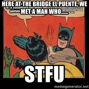 Batman Slap Robin Blasphemy - here at the bridge el puente, we met a man who...... stfu