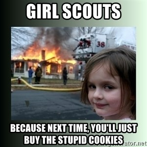 Evil Girl - Girl scouts because next time, you'll just buy the stupid cookies