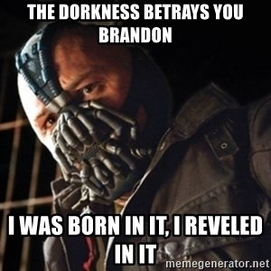 Only then you have my permission to die - the dorkness betrays you brandon I was born in it, i reveled in it
