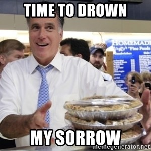 Romney with pies - Time to drown My sorrow