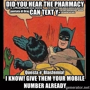 Batman Slap Robin Blasphemy - Did you hear the pHarmacy can text y- I know! Give them your mobile number already