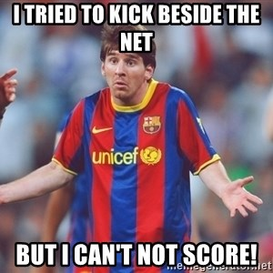 Messi 3 - I TRIED TO KICK BESIDE THE NET BUT I CAN'T NOT SCORE!