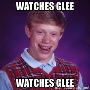 Bad Luck Brian - Watches GLEE WATCHES GLEE