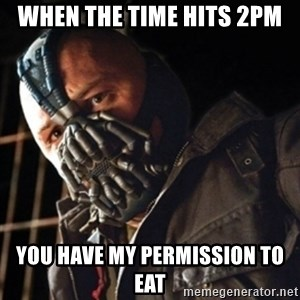 Only then you have my permission to die - when the time hits 2pm you have my permission to eat