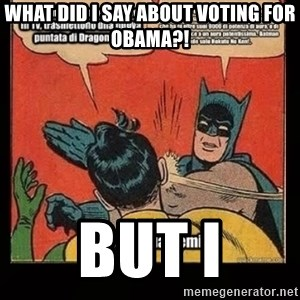 Batman Slap Robin Blasphemy - WHAT DID I SAY ABOUT VOTING FOR OBAMA?! BUT I