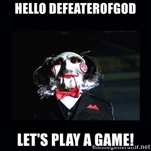 saw jigsaw meme - hello defeaterofgod Let's Play a Game!