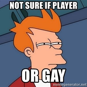 Futurama Fry - not sure if player or gay