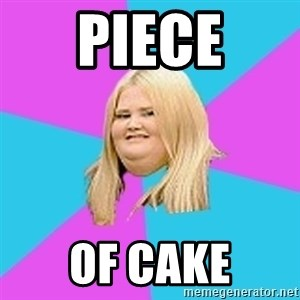 Fat Girl - PIECE OF CAKE