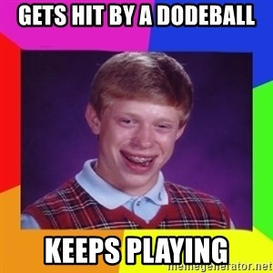 Nerd  Guy meme - Gets hit by a dodeball keeps playing
