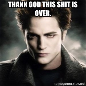 Edward Cullen - thank god this shit is over.