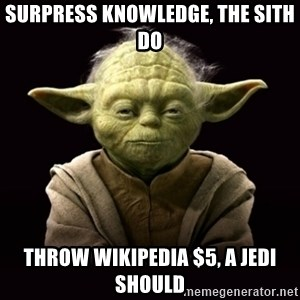 ProYodaAdvice - surpress knowledge, the sith do throw wikipedia $5, a jedi should