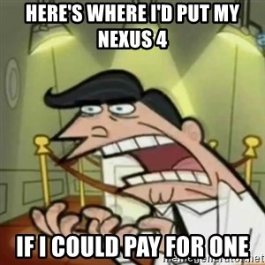 If i had one - Here's Where I'd put my nexus 4 if I could pay for one