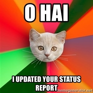 Advice Cat - o hai I updated your status report