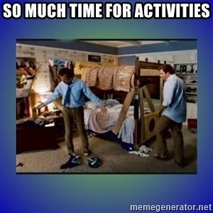 There's so much more room - So much time for activities