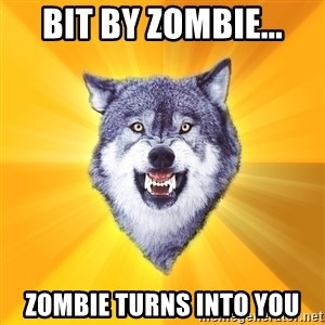 Courage Wolf - Bit by zombie... Zombie turns into you