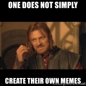 OneDoesNotSimplyWalkIntoMordor - one does not simply create their own memes