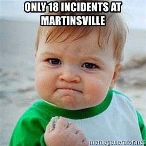 Victory Baby - only 18 incidents at martinsville