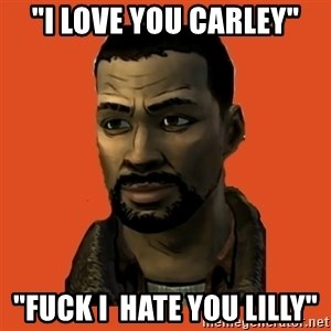 """Lee Everett - """"I Love You Carley"""" """"FUCK I  Hate You Lilly"""""""