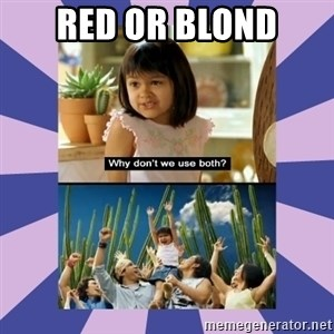 Why don't we use both girl - red or blond