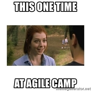 This one time at band camp - This one time at agile camp