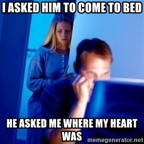 Internet Husband - I asked him to come to bed He asked me where my heart was