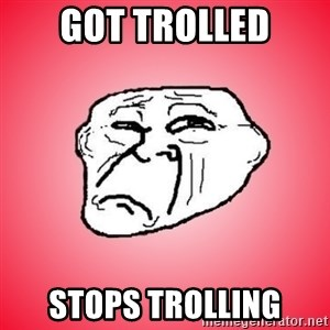 Sad Troll - GOT TROLLED STOPS TROLLING