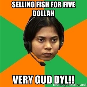 Stereotypical Indian Telemarketer - SELLING FISH FOR five dollah VERY GUD DYL!!