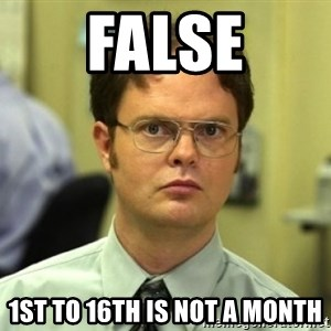 Dwight Meme - False 1st to 16th is not a month
