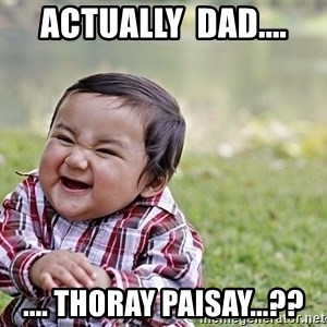 Evil smile child - Actually  DAD.... .... Thoray paisay...??