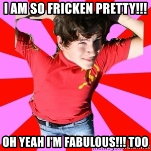 Model Immortal - I AM SO FRICKEN PRETTY!!! OH YEAH I'M FABULOUS!!! TOO