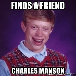 Bad Luck Brian - finds a friend charles manson