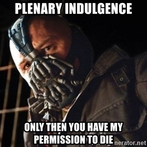 Only then you have my permission to die - Plenary indulgence only then you have my permission to die