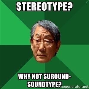 High Expectations Asian Father - stereotype? why not suround-soundtype?